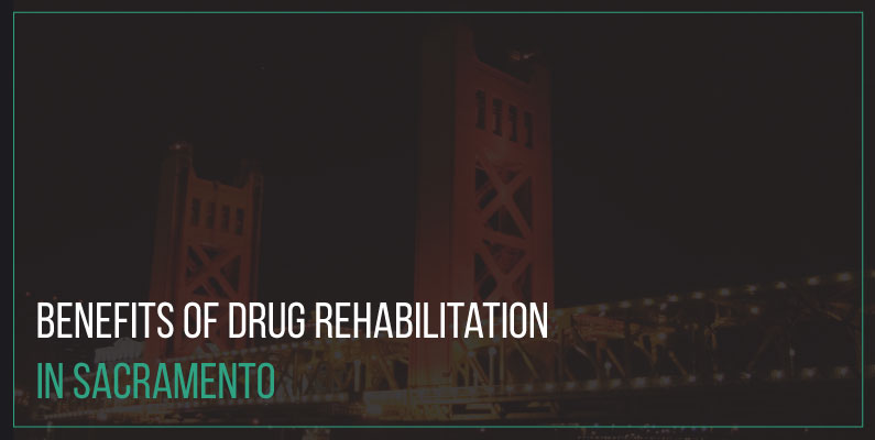 6 Benefits of Drug Rehabilitation in Sacramento, CA